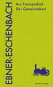 Marie von Ebner-Eschenbach. Aus Franzensbad. Das Gemeindekind. Leseausgabe Band 1. Herausgegeben von Evelyn Polt-Heinzl, Daniela Strigl und Ulrike Tanzer.