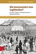 Band 21: Astrid von Schlachta, Ellinor Forster, Kordula Schnegg (Hg.): Wie kommuniziert man Legitimation? Herrschen, Regieren und Repräsentieren in Umbruchsituationen, Göttingen: Vandenhoeck & Ruprecht 2015
