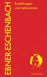 Marie von Ebner-Eschenbach. Erzählungen und Aphorismen. Leseausgabe Band 4. Herausgegeben von Evelyn Polt-Heinzl, Daniela Strigl und Ulrike Tanzer