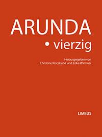 Arunda. vierzig. Hrsg. v. Christine Riccabona und Erika Wimmer. Innsbruck: Limbus Verlag 2016