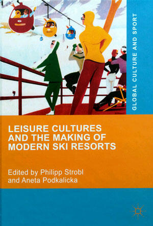 Buchcover: Leisure Cultures and the Making of Modern Ski Resorts