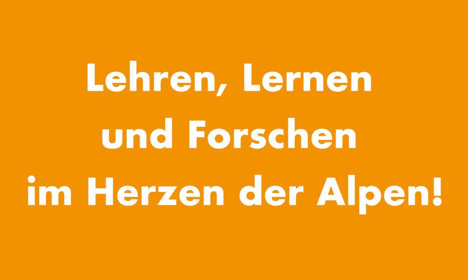 Lehren, Lernen und Forschen im Herzen der Alpen!